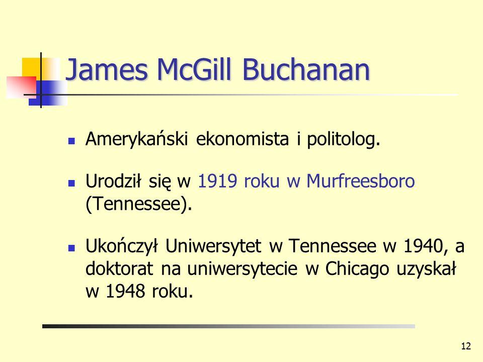 James McGill Buchanan Amerykański ekonomista i politolog. Urodził się w 1919 roku w Murfreesboro (Tennessee). Ukończył Uniwersytet w Tennessee w 1940,