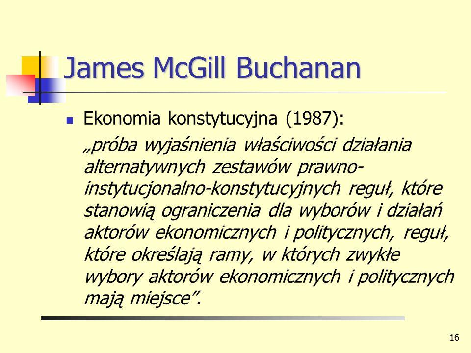 """James McGill Buchanan Ekonomia konstytucyjna (1987): """"próba wyjaśnienia właściwości działania alternatywnych zestawów prawno- instytucjonalno-konstytu"""