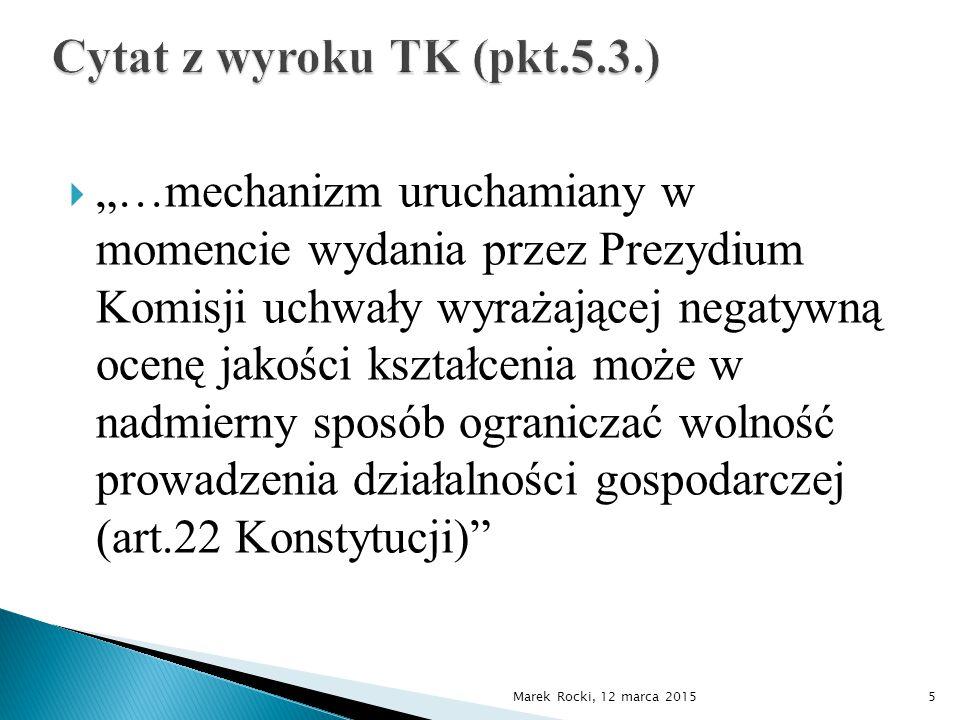 """ """"…mechanizm uruchamiany w momencie wydania przez Prezydium Komisji uchwały wyrażającej negatywną ocenę jakości kształcenia może w nadmierny sposób ograniczać wolność prowadzenia działalności gospodarczej (art.22 Konstytucji) Marek Rocki, 12 marca 20155"""
