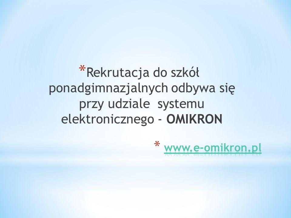 * Rekrutacja do szkół ponadgimnazjalnych odbywa się przy udziale systemu elektronicznego - OMIKRON
