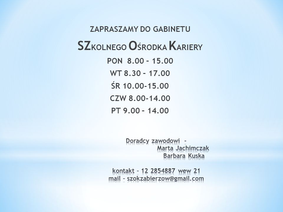 ZAPRASZAMY DO GABINETU SZ KOLNEGO O ŚRODKA K ARIERY PON 8.00 – 15.00 WT 8.30 – 17.00 ŚR 10.00-15.00 CZW 8.00-14.00 PT 9.00 – 14.00