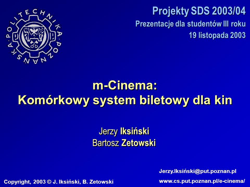 m-Cinema: Komórkowy system biletowy dla kin Jerzy Iksiński Bartosz Zetowski Jerzy Iksiński Bartosz Zetowski Copyright, 2003 © J.