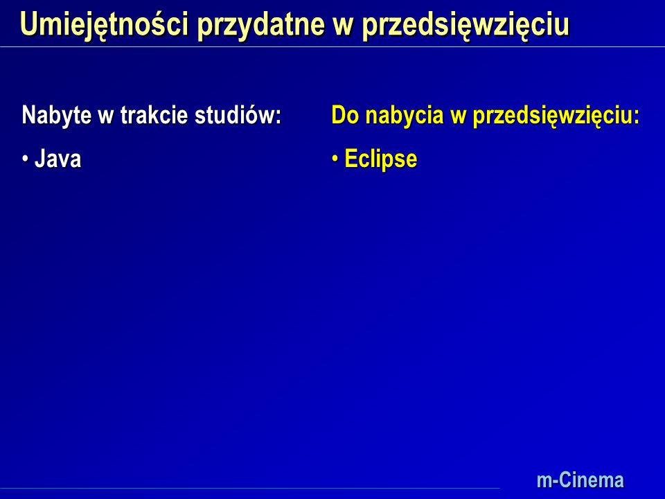 m-Cinema Umiejętności przydatne w przedsięwzięciu Nabyte w trakcie studiów: Java Java Do nabycia w przedsięwzięciu: Eclipse Eclipse
