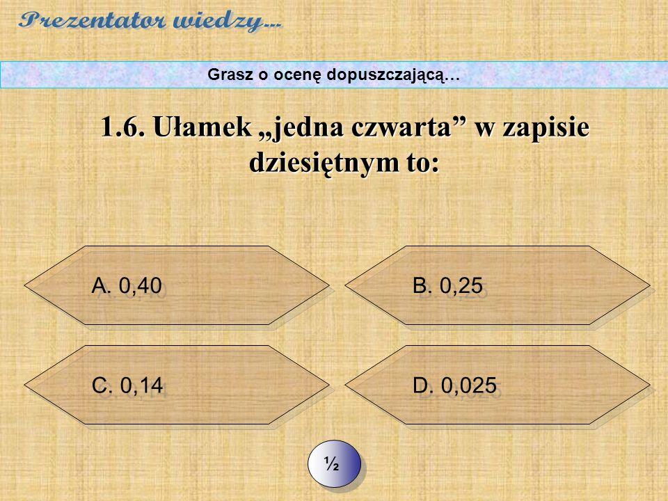 D. 5 >> 1.5. Liczba 5015 dzieli się przez: Grasz o ocenę dopuszczającą… A. 2