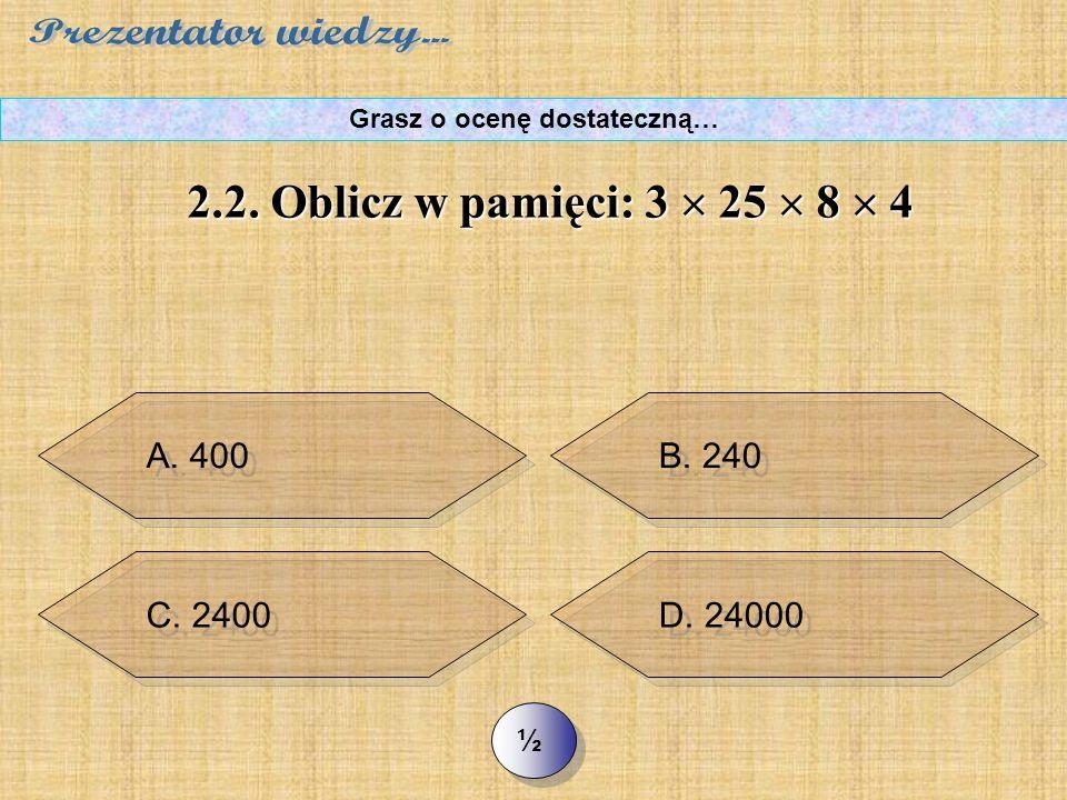 C. 1876 >> 2.1. Oblicz w pamięci: 999 + 777 Grasz o ocenę dostateczną… B. 1776
