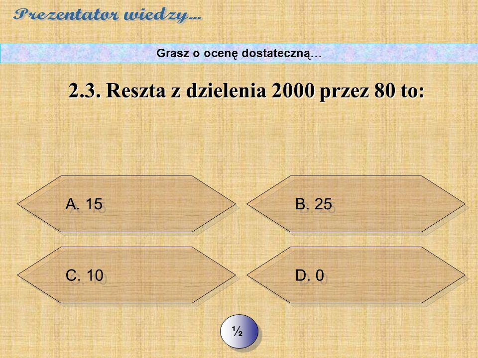C. 2400 >> 2.2. Oblicz w pamięci: 3  25  8  4 Grasz o ocenę dostateczną… D. 24000