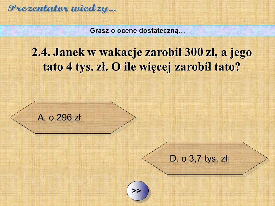 B. o 1 tys. zł C. o 2700 zł D. o 3,7 tys. zł ½ ½2.4.
