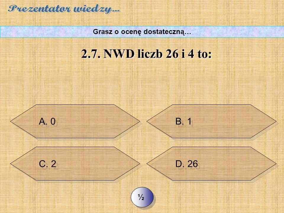 C. 5 >> 2.6. NWW liczb 20 i 15 to: Grasz o ocenę dostateczną… D. 60