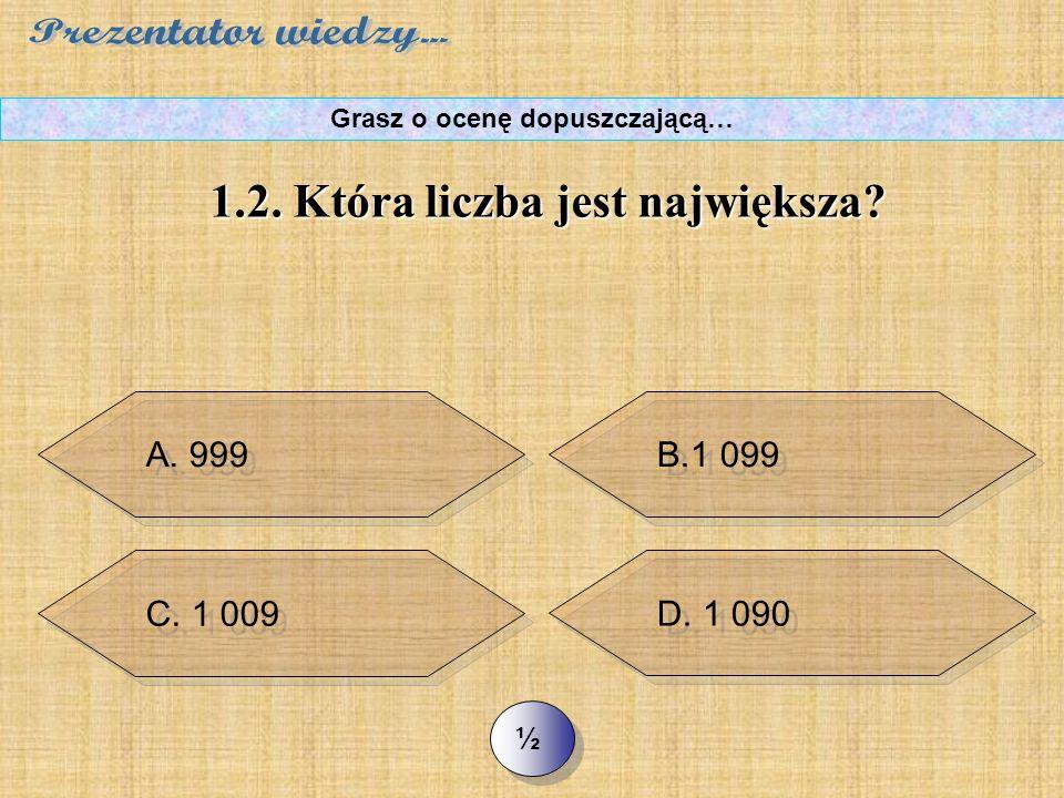 B. 42 D. 4,2 >> 1.1. Liczbą naturalną nie jest Grasz o ocenę dopuszczającą…