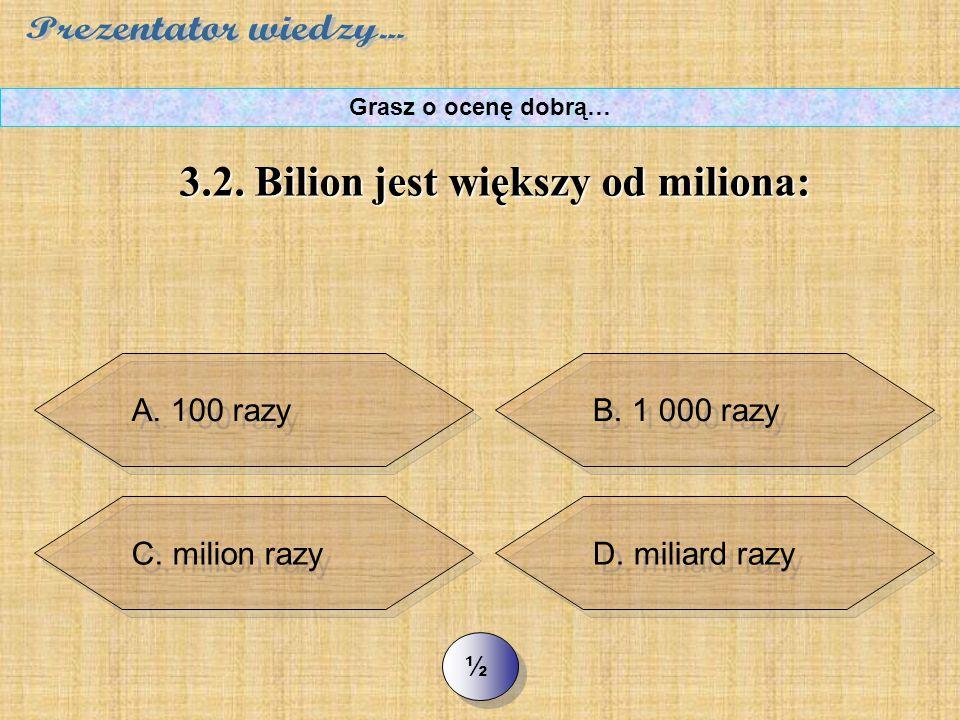 >> 3.1. Wskaż rosnącą kolejnosć liczb… Grasz o ocenę dobrą… A. milion, bilion, miliard A. milion, bilion, miliard D. miliard, bilion, trylion D. milia