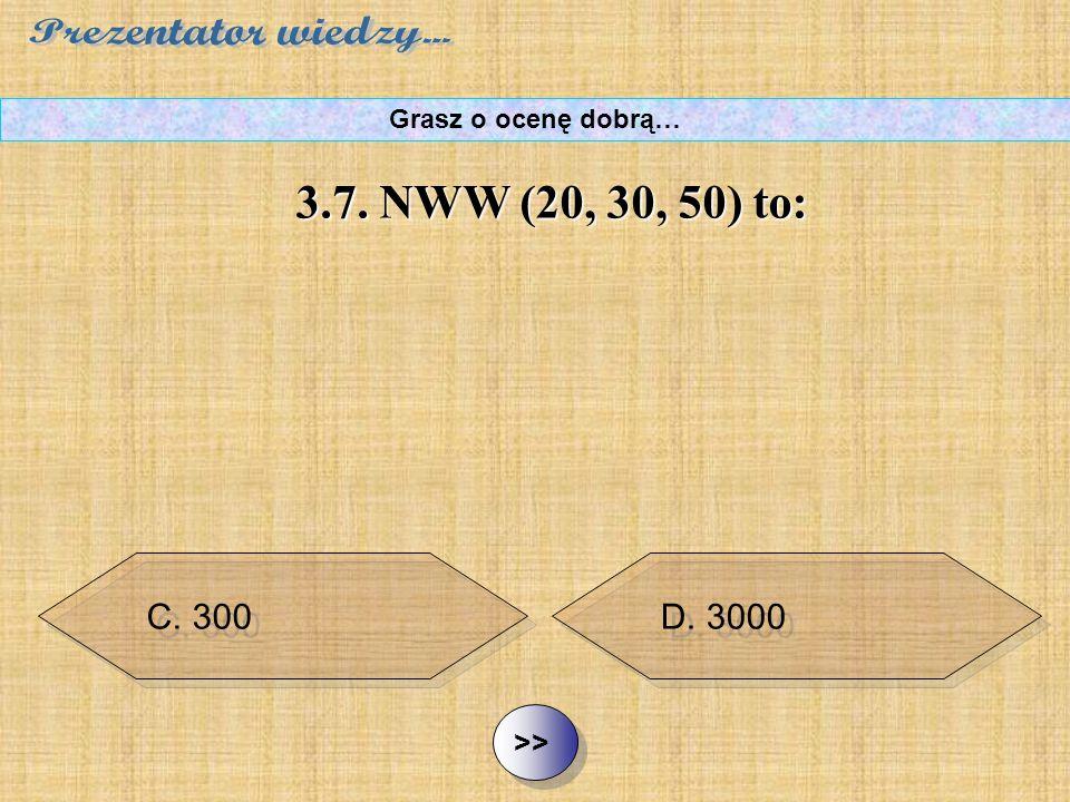 B. 50 C. 300 D. 3000 ½ ½3.7. NWW (20, 30, 50) to: Grasz o ocenę dobrą… A. 10