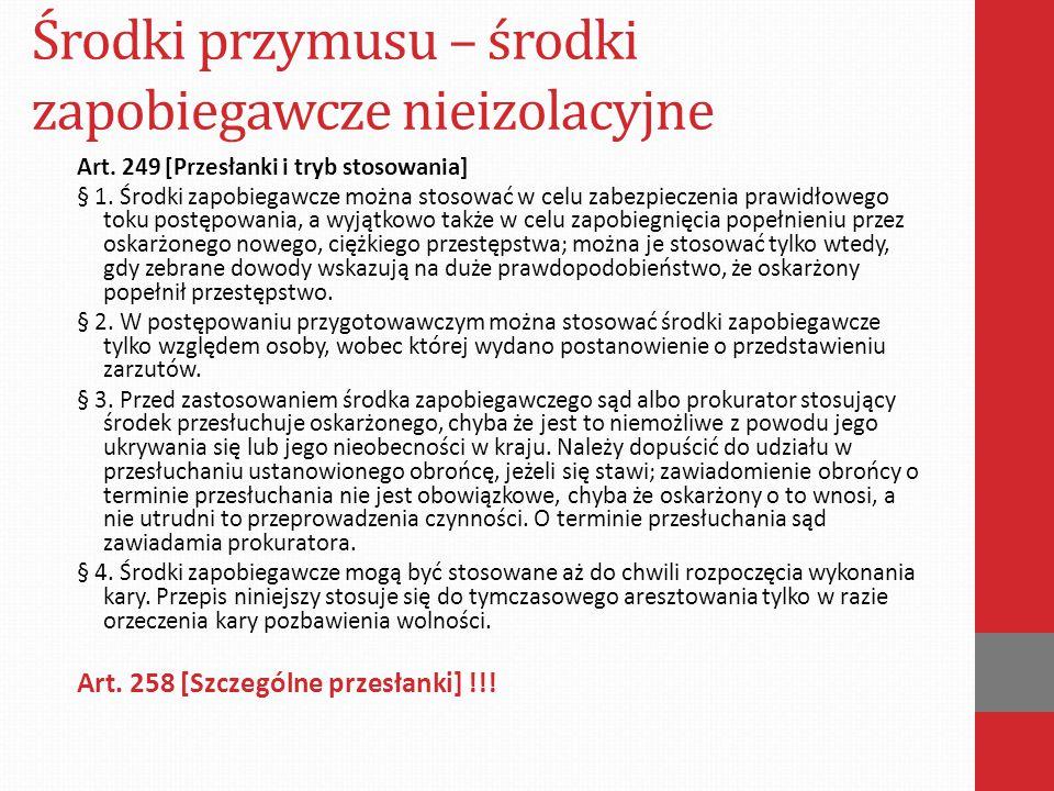 Środki przymusu – środki zapobiegawcze nieizolacyjne Art. 249 [Przesłanki i tryb stosowania] § 1. Środki zapobiegawcze można stosować w celu zabezpiec