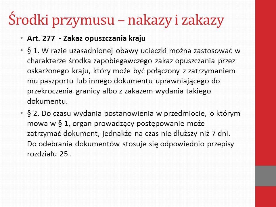 Środki przymusu – nakazy i zakazy Art. 277 - Zakaz opuszczania kraju § 1. W razie uzasadnionej obawy ucieczki można zastosować w charakterze środka za