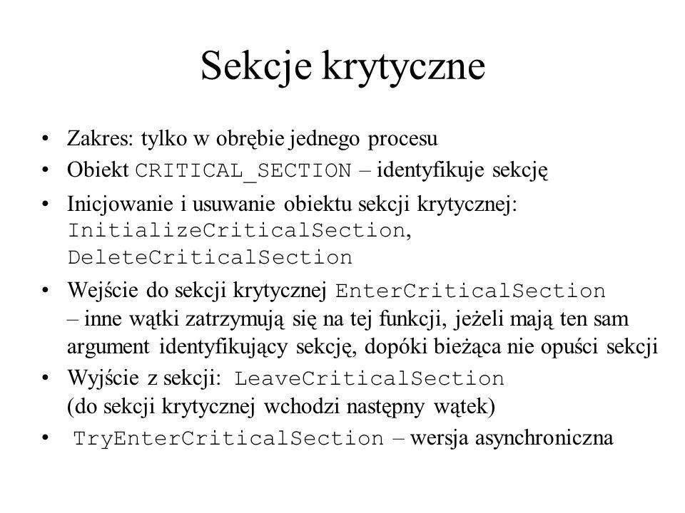 Sekcje krytyczne Zakres: tylko w obrębie jednego procesu Obiekt CRITICAL_SECTION – identyfikuje sekcję Inicjowanie i usuwanie obiektu sekcji krytyczne
