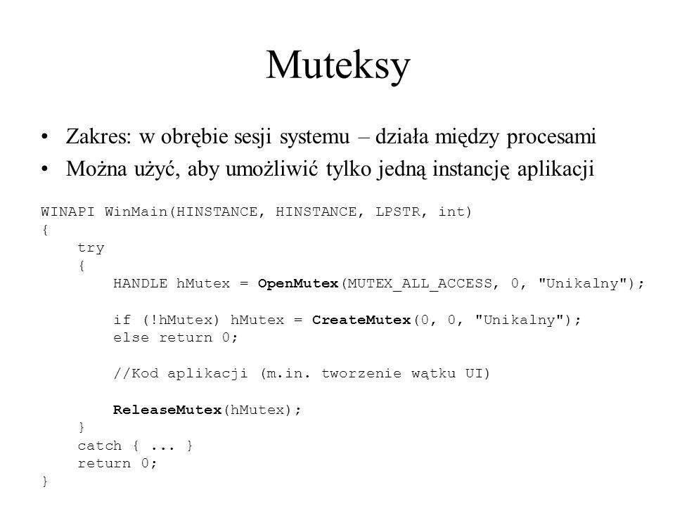 Muteksy Zakres: w obrębie sesji systemu – działa między procesami Można użyć, aby umożliwić tylko jedną instancję aplikacji WINAPI WinMain(HINSTANCE,