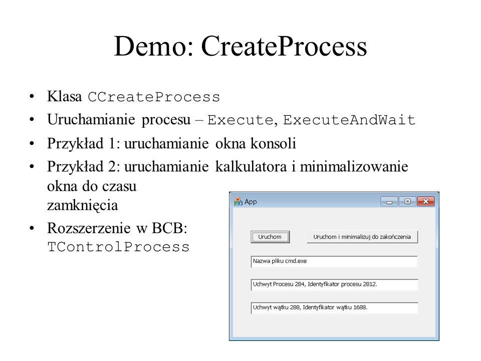 Demo: CreateProcess Klasa CCreateProcess Uruchamianie procesu – Execute, ExecuteAndWait Przykład 1: uruchamianie okna konsoli Przykład 2: uruchamianie