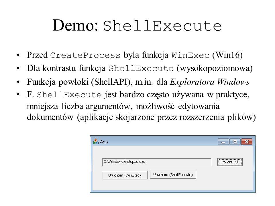 Demo: ShellExecute Przed CreateProcess była funkcja WinExec (Win16) Dla kontrastu funkcja ShellExecute (wysokopoziomowa) Funkcja powłoki (ShellAPI), m