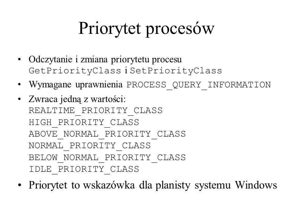 Priorytet procesów Odczytanie i zmiana priorytetu procesu GetPriorityClass i SetPriorityClass Wymagane uprawnienia PROCESS_QUERY_INFORMATION Zwraca je