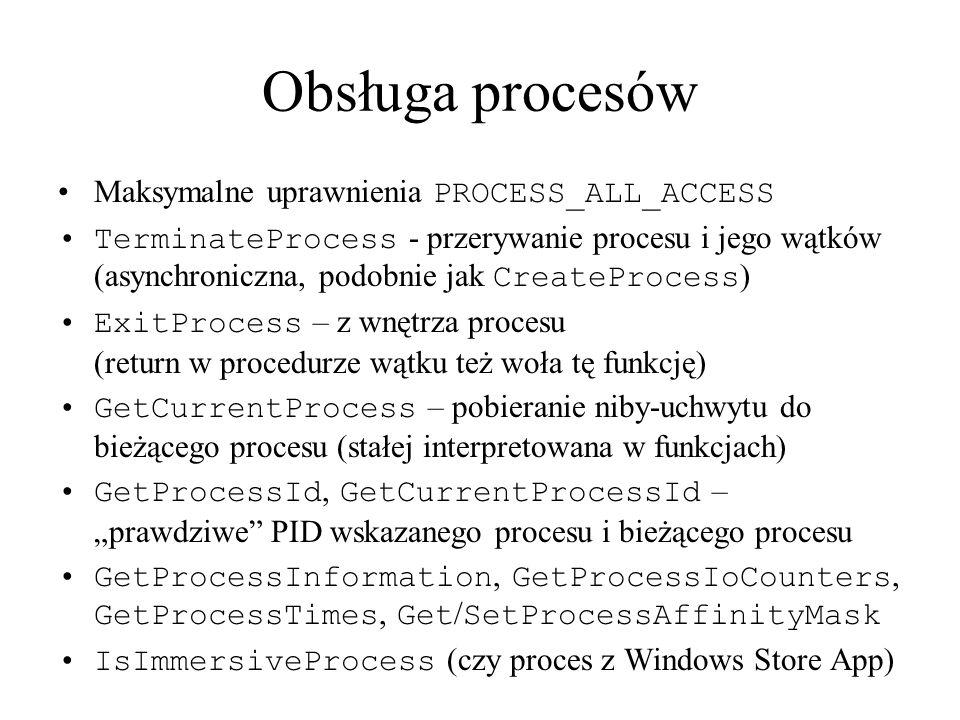 Obsługa procesów Maksymalne uprawnienia PROCESS_ALL_ACCESS TerminateProcess - przerywanie procesu i jego wątków (asynchroniczna, podobnie jak CreatePr