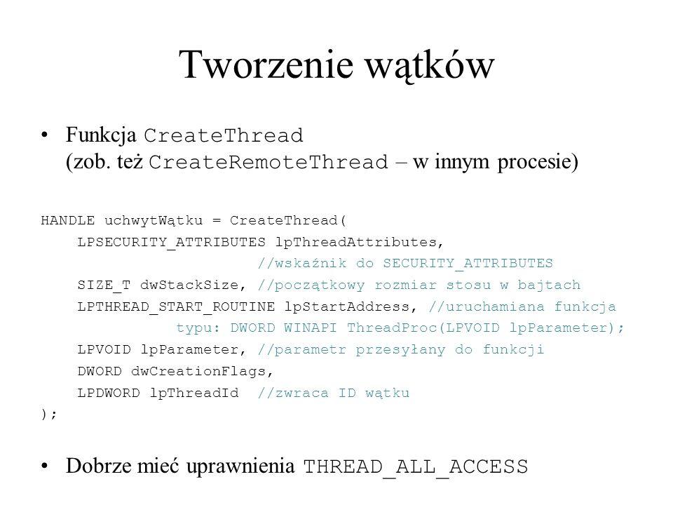 Tworzenie wątków Funkcja CreateThread (zob. też CreateRemoteThread – w innym procesie) HANDLE uchwytWątku = CreateThread( LPSECURITY_ATTRIBUTES lpThre