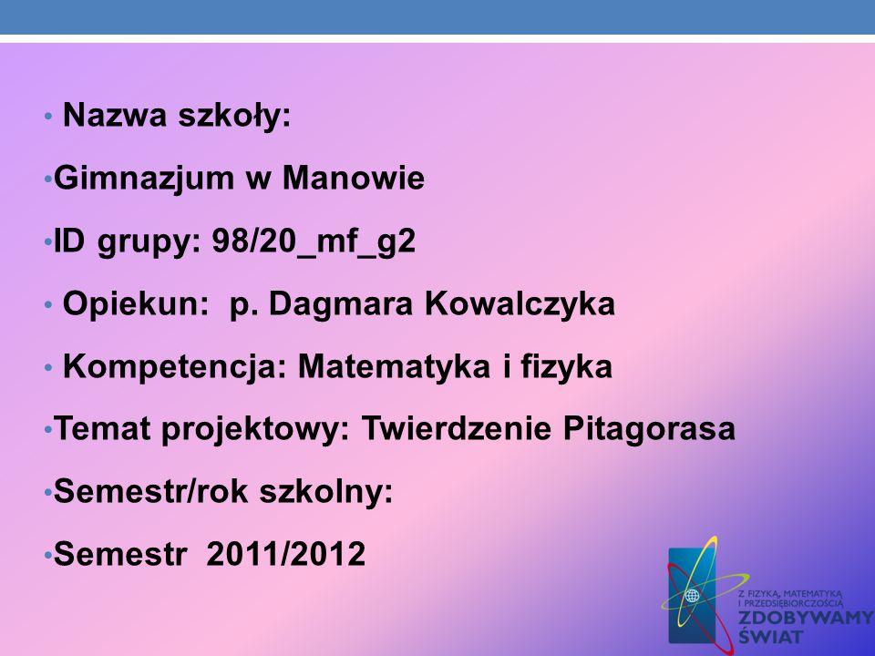 Nazwa szkoły: Gimnazjum w Manowie ID grupy: 98/20_mf_g2 Opiekun: p. Dagmara Kowalczyka Kompetencja: Matematyka i fizyka Temat projektowy: Twierdzenie