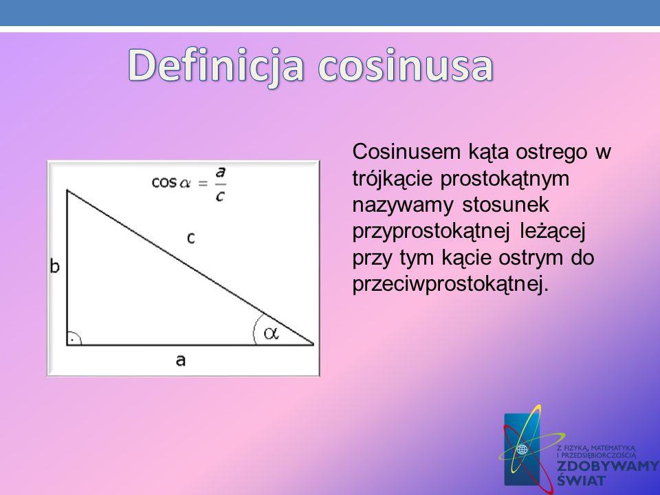 Cosinusem kąta ostrego w trójkącie prostokątnym nazywamy stosunek przyprostokątnej leżącej przy tym kącie ostrym do przeciwprostokątnej.
