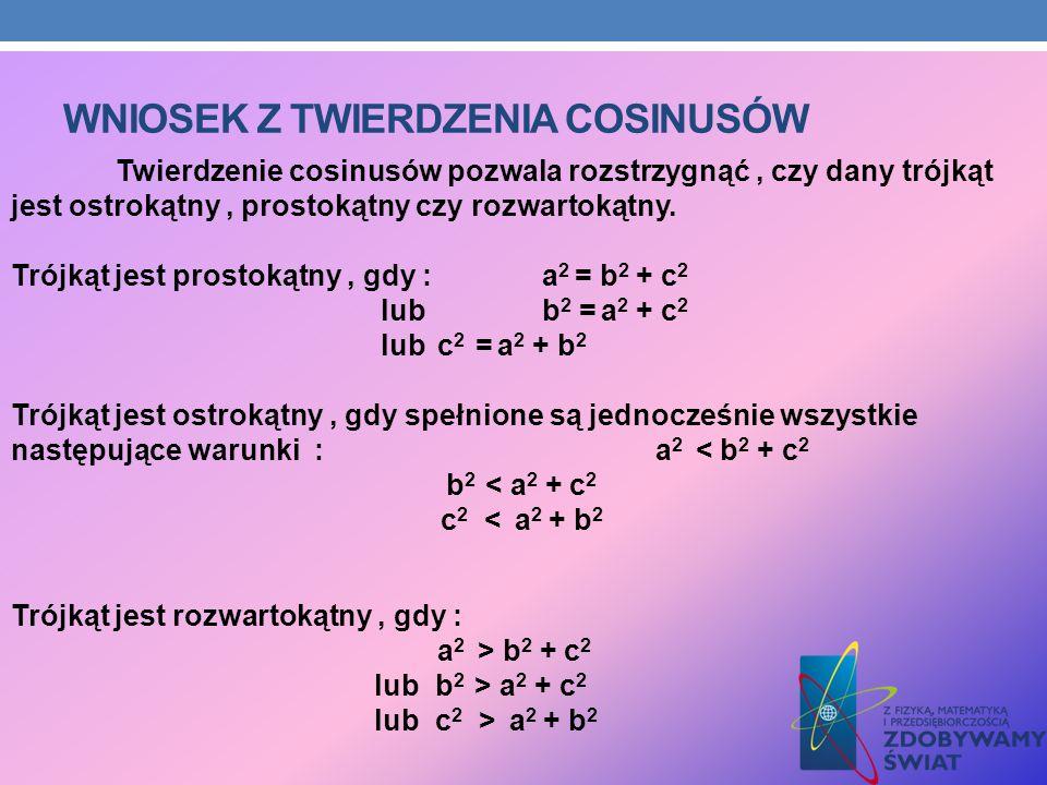 WNIOSEK Z TWIERDZENIA COSINUSÓW Twierdzenie cosinusów pozwala rozstrzygnąć, czy dany trójkąt jest ostrokątny, prostokątny czy rozwartokątny. Trójkąt j