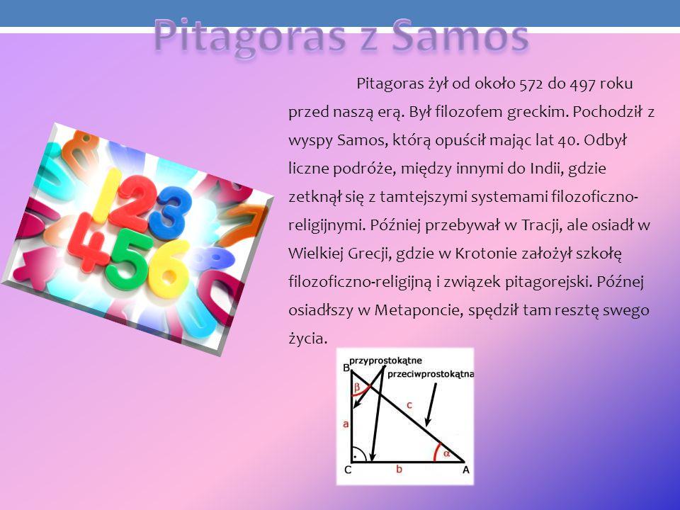 Pitagoras żył od około 572 do 497 roku przed naszą erą. Był filozofem greckim. Pochodził z wyspy Samos, którą opuścił mając lat 40. Odbył liczne podró