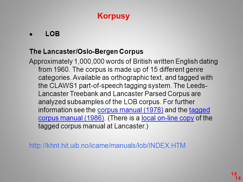 ● LOB The Lancaster/Oslo-Bergen Corpus Approximately 1,000,000 words of British written English dating from 1960. The corpus is made up of 15 differen