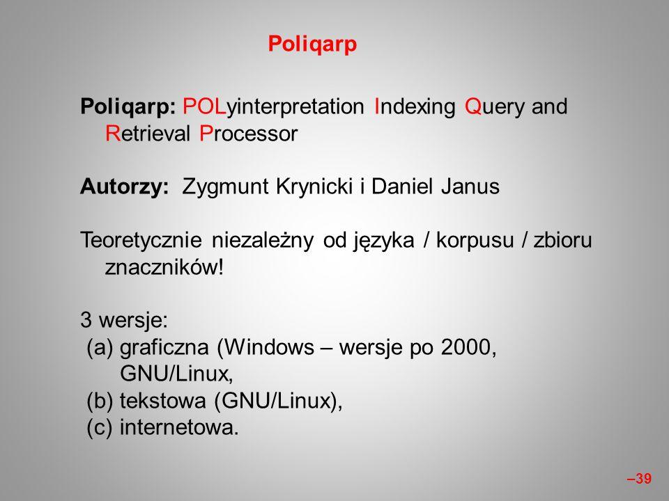 Poliqarp: POLyinterpretation Indexing Query and Retrieval Processor Autorzy: Zygmunt Krynicki i Daniel Janus Teoretycznie niezależny od języka / korpu