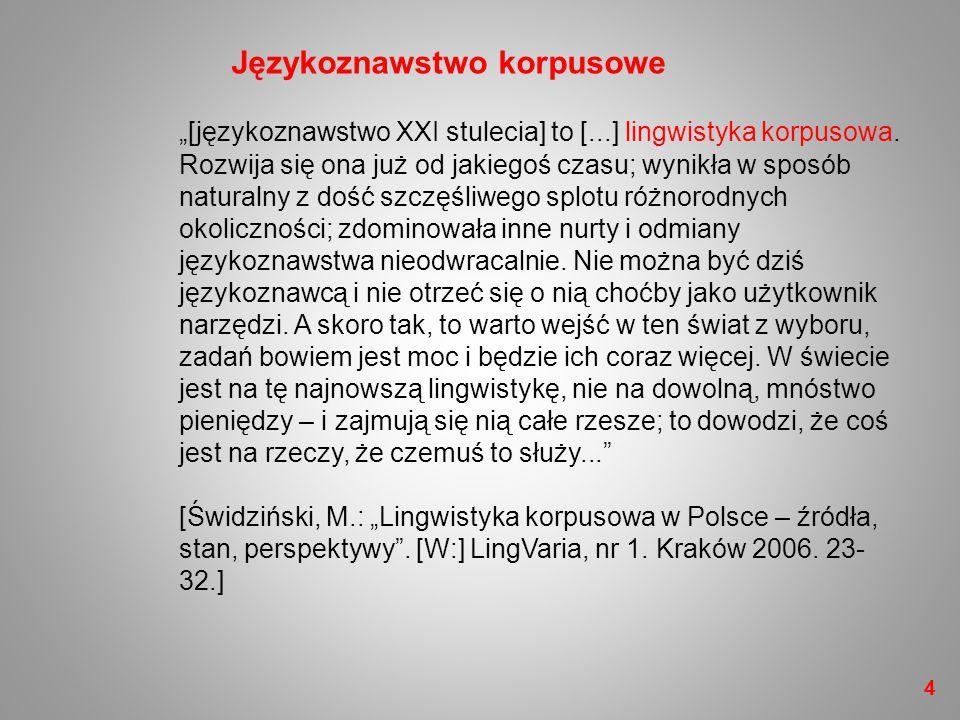 """""""[językoznawstwo XXI stulecia] to [...] lingwistyka korpusowa. Rozwija się ona już od jakiegoś czasu; wynikła w sposób naturalny z dość szczęśliwego s"""
