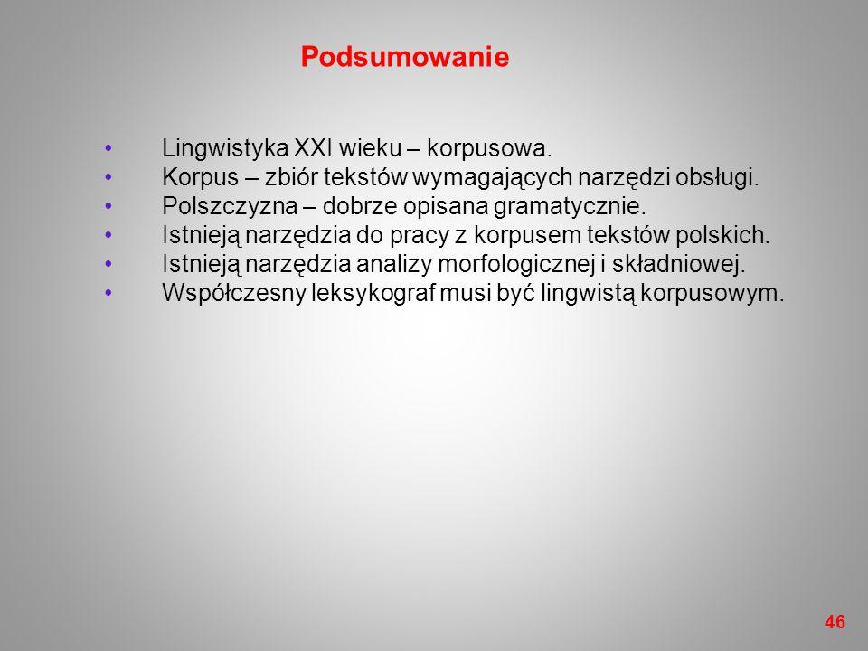 Lingwistyka XXI wieku – korpusowa. Korpus – zbiór tekstów wymagających narzędzi obsługi. Polszczyzna – dobrze opisana gramatycznie. Istnieją narzędzia