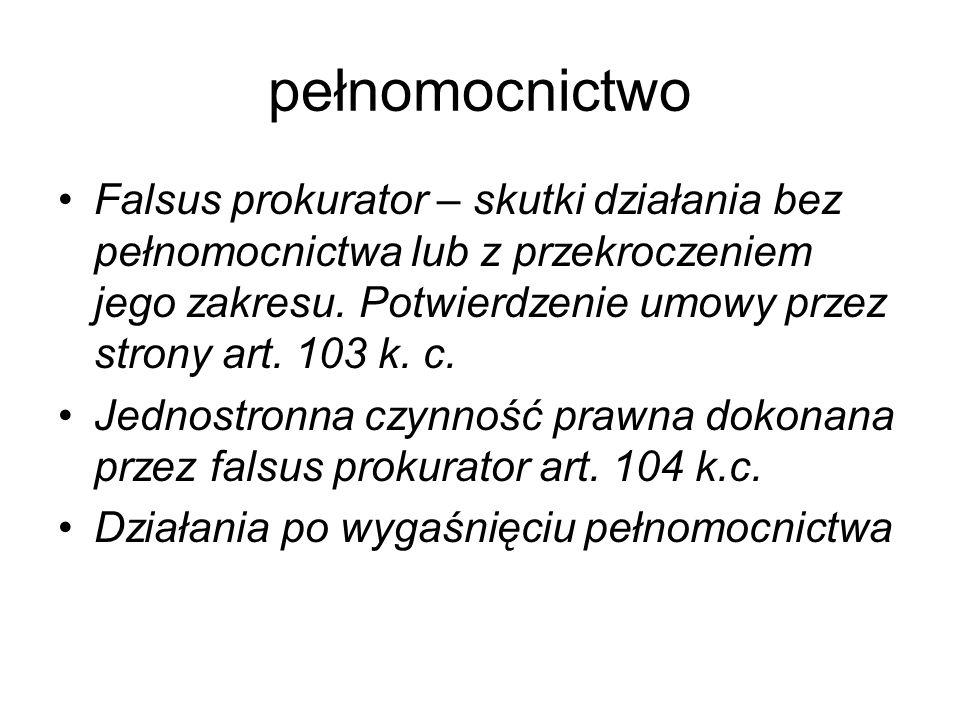 pełnomocnictwo Falsus prokurator – skutki działania bez pełnomocnictwa lub z przekroczeniem jego zakresu. Potwierdzenie umowy przez strony art. 103 k.