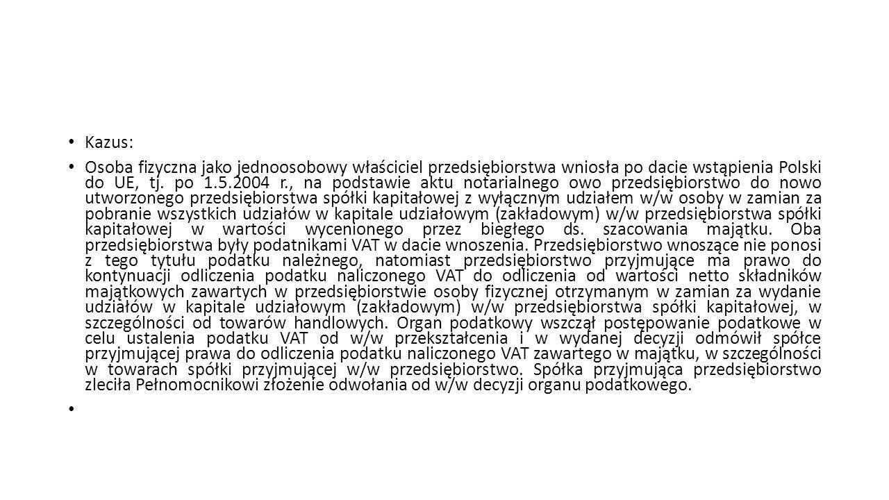 Kazus: Osoba fizyczna jako jednoosobowy właściciel przedsiębiorstwa wniosła po dacie wstąpienia Polski do UE, tj. po 1.5.2004 r., na podstawie aktu no