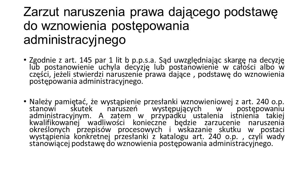Zarzut naruszenia prawa dającego podstawę do wznowienia postępowania administracyjnego Zgodnie z art. 145 par 1 lit b p.p.s.a. Sąd uwzględniając skarg