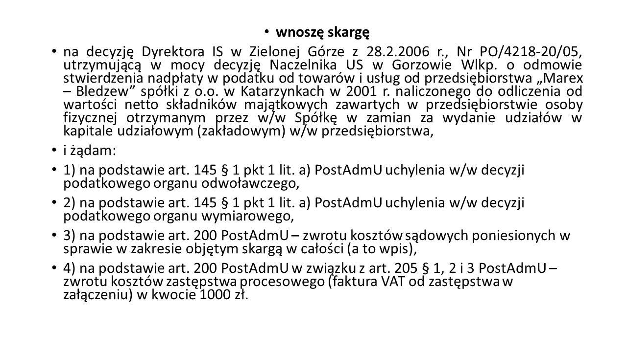 wnoszę skargę na decyzję Dyrektora IS w Zielonej Górze z 28.2.2006 r., Nr PO/4218-20/05, utrzymującą w mocy decyzję Naczelnika US w Gorzowie Wlkp. o o