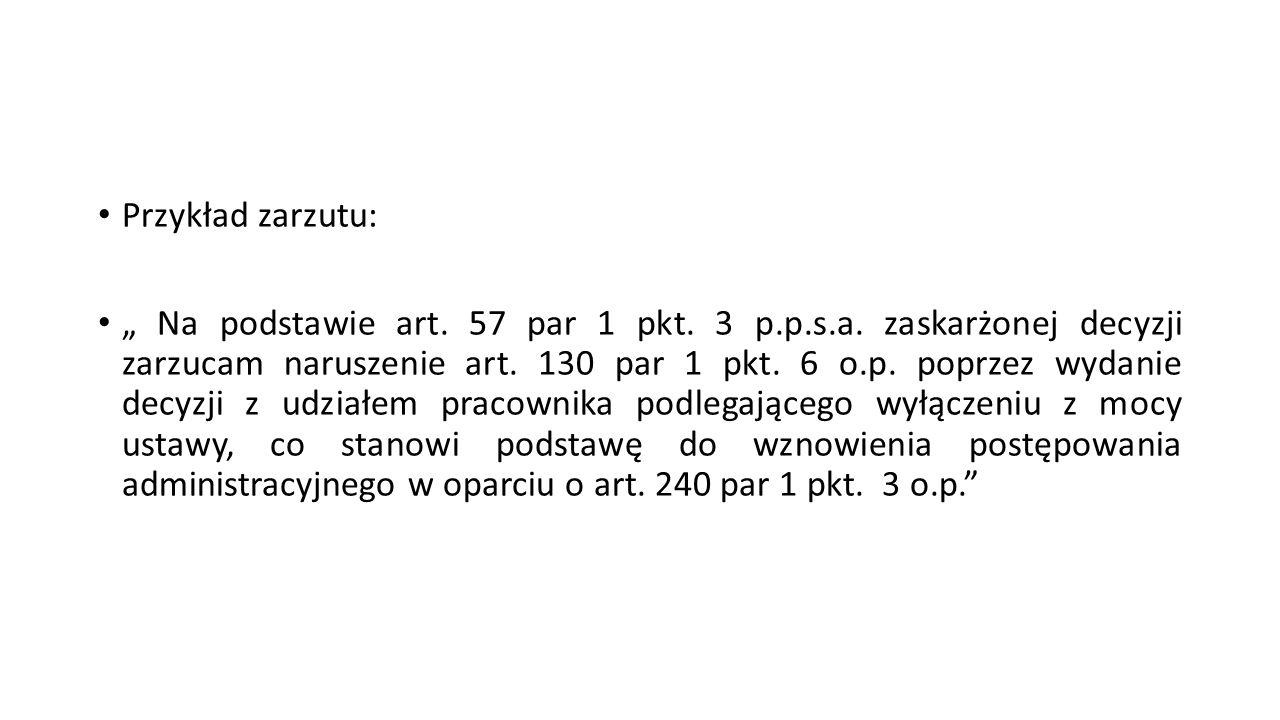 """Przykład zarzutu: """" Na podstawie art. 57 par 1 pkt. 3 p.p.s.a. zaskarżonej decyzji zarzucam naruszenie art. 130 par 1 pkt. 6 o.p. poprzez wydanie decy"""