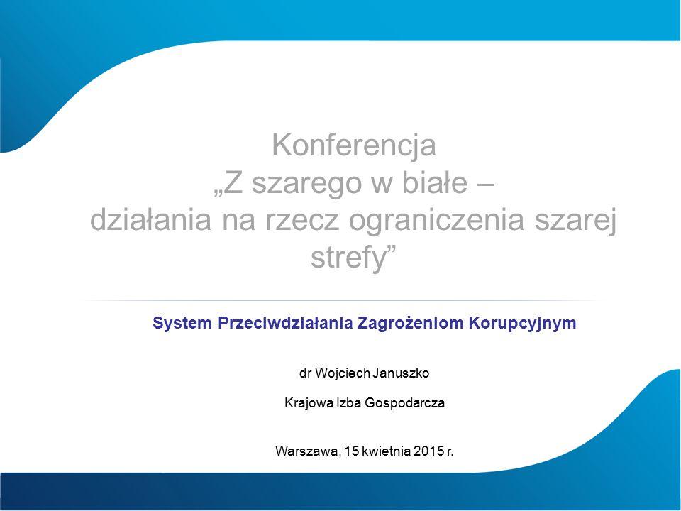 """Konferencja """"Z szarego w białe – działania na rzecz ograniczenia szarej strefy"""" System Przeciwdziałania Zagrożeniom Korupcyjnym dr Wojciech Januszko K"""