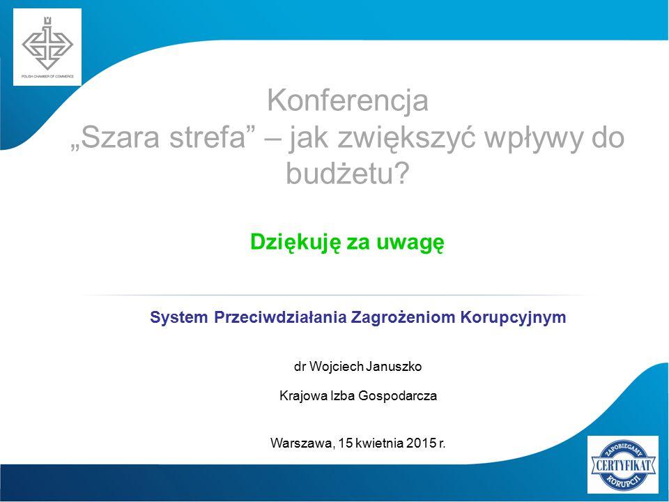 """Konferencja """"Szara strefa"""" – jak zwiększyć wpływy do budżetu? Dziękuję za uwagę System Przeciwdziałania Zagrożeniom Korupcyjnym dr Wojciech Januszko K"""