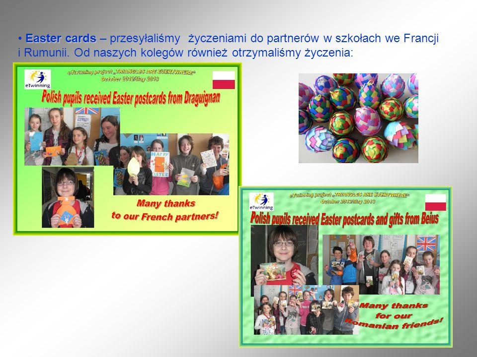 Easter cards Easter cards – przesyłaliśmy życzeniami do partnerów w szkołach we Francji i Rumunii. Od naszych kolegów również otrzymaliśmy życzenia: