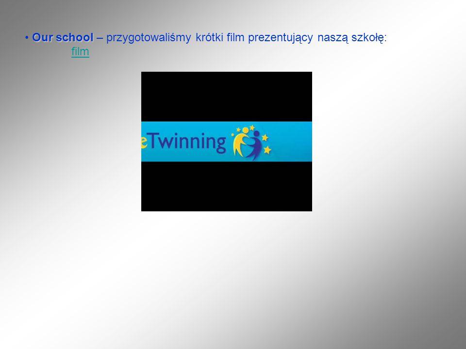 Our school Our school – przygotowaliśmy krótki film prezentujący naszą szkołę: film film