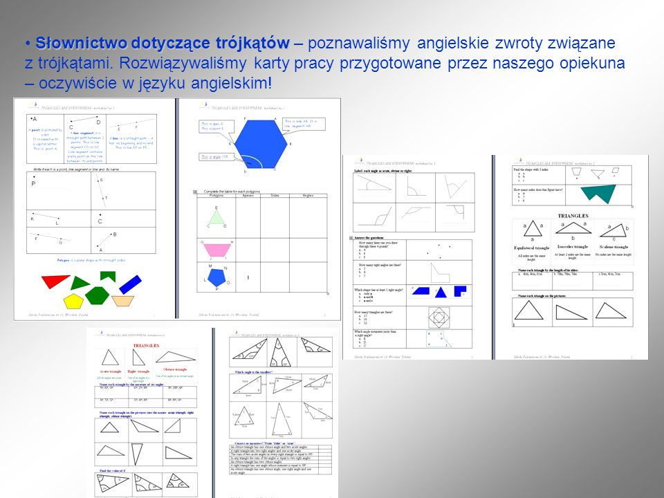 Słownictwo dotyczące trójkątów Słownictwo dotyczące trójkątów – poznawaliśmy angielskie zwroty związane z trójkątami. Rozwiązywaliśmy karty pracy przy