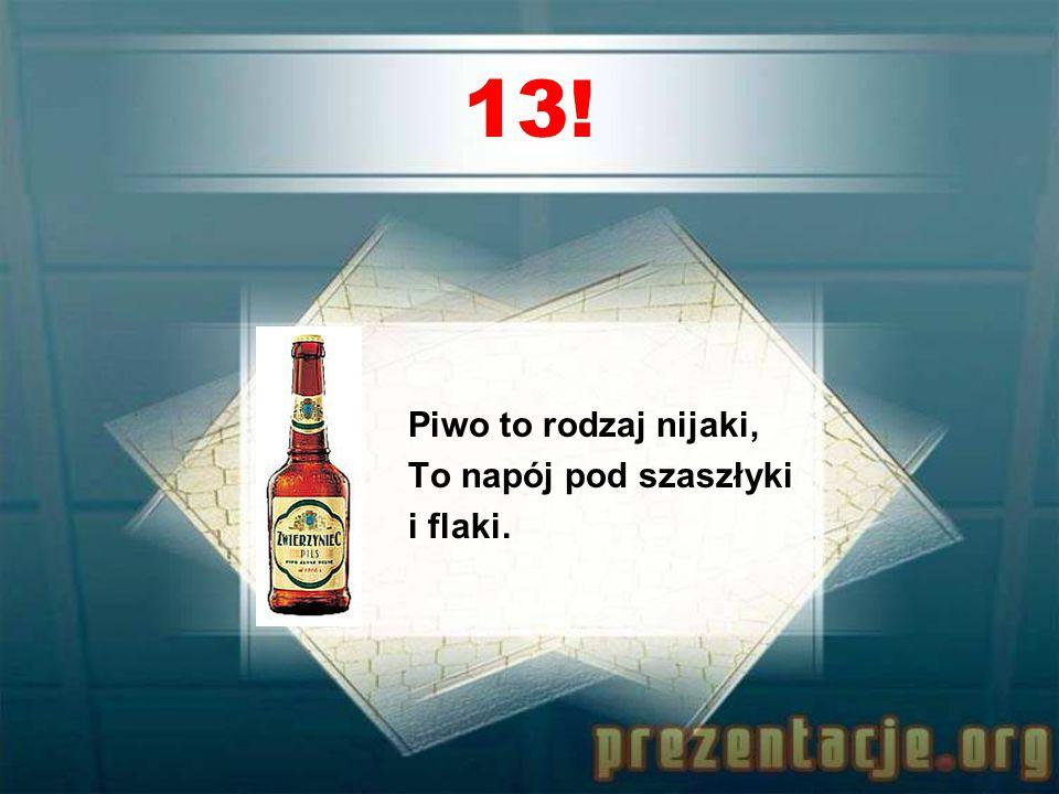 12! Korpulentna piwa beczułka, Lepsza już niż lek w ampułkach.