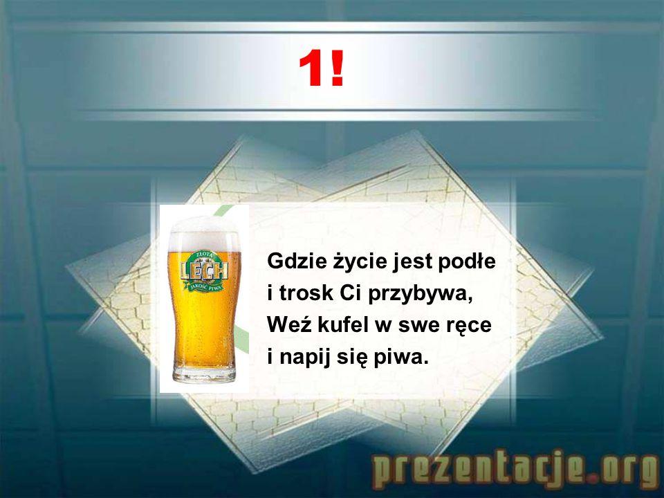 11! Klarowane piwo i kolor słomkowy, To raj w ustach i humor dla głowy.