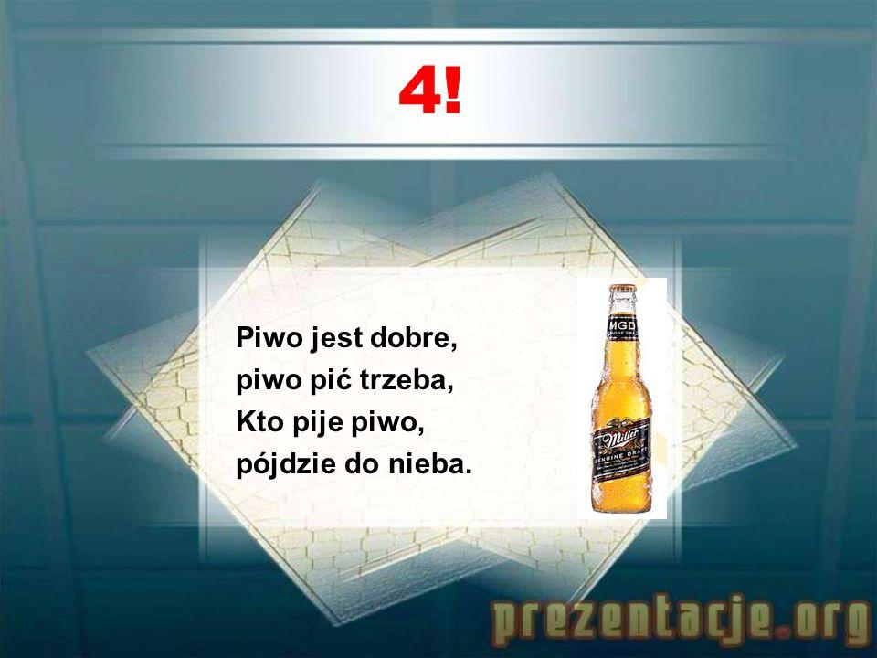 3! Kufel piwa żywieckiego, Postawi na nogi nawet chorego.
