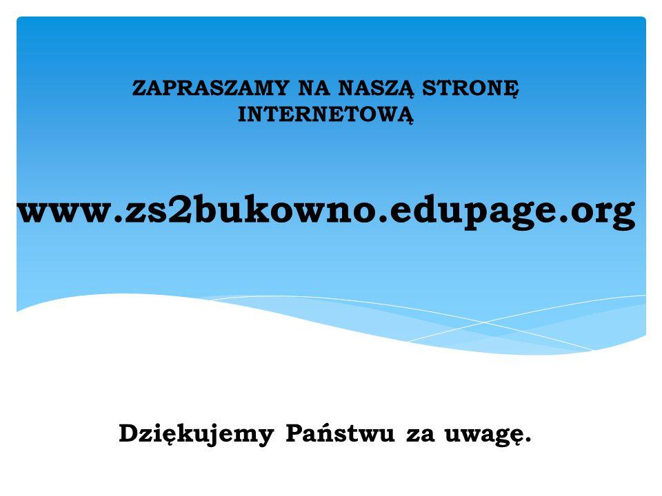 www.zs2bukowno.edupage.org ZAPRASZAMY NA NASZĄ STRONĘ INTERNETOWĄ Dziękujemy Państwu za uwagę.