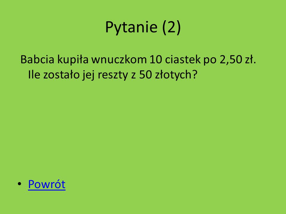 Pytanie (2) Babcia kupiła wnuczkom 10 ciastek po 2,50 zł.