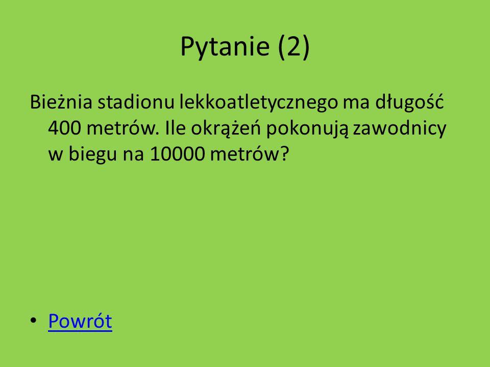 Pytanie (2) Bieżnia stadionu lekkoatletycznego ma długość 400 metrów.