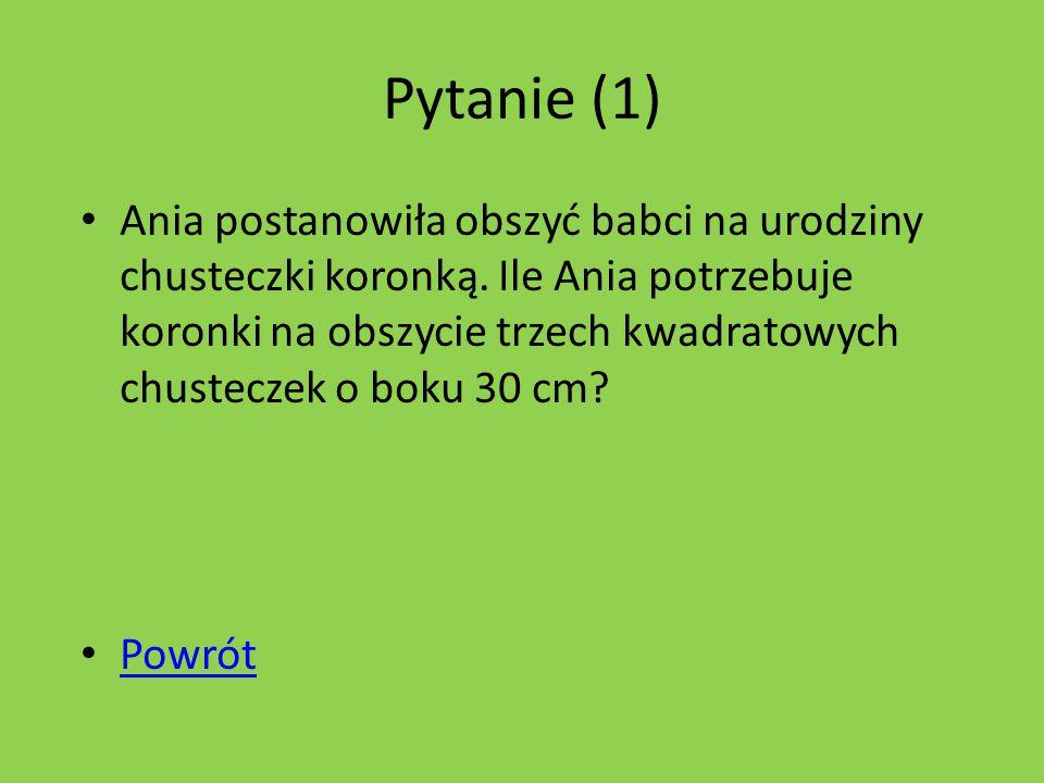Pytanie (1) Ania postanowiła obszyć babci na urodziny chusteczki koronką.