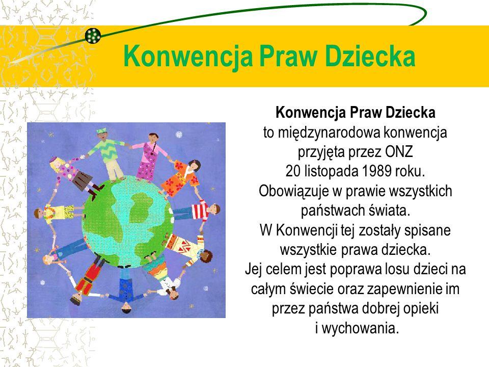 Konwencja Praw Dziecka Konwencja Praw Dziecka to międzynarodowa konwencja przyjęta przez ONZ 20 listopada 1989 roku.